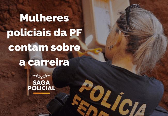 Mulheres policiais da PF contam sobre a carreira