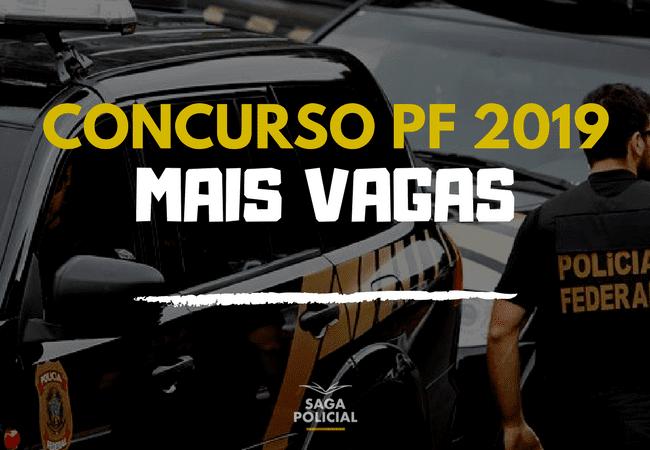 Mais vagas Concurso PF 2019