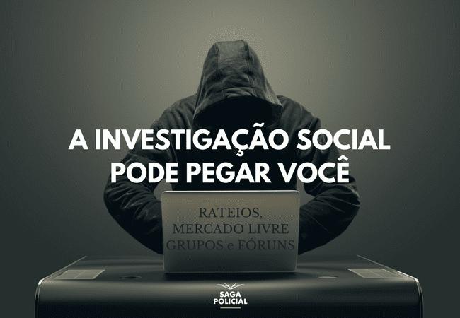 A INVESTIGAÇÃO SOCIAL PODE PEGAR VOCÊ