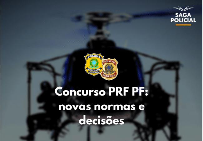 Concurso PRF PF_ novas normas e decisões