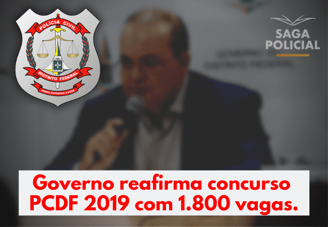 Governo reafirma concurso PCDF 2019 com 1.800 vagas.