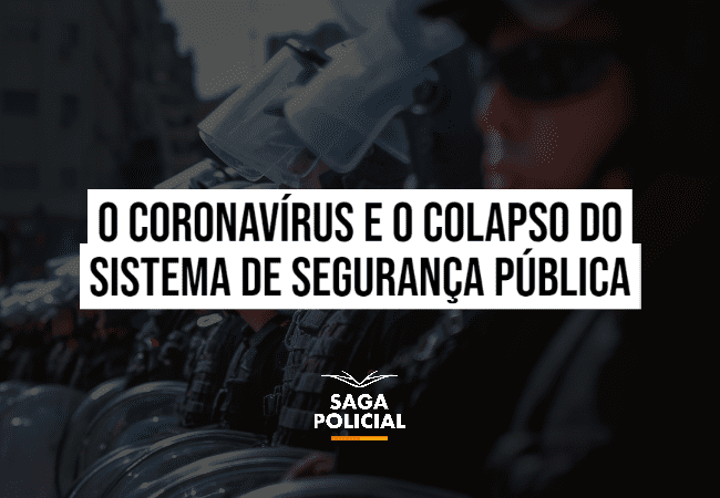 O coronavírus e o colapso do sistema de segurança pública
