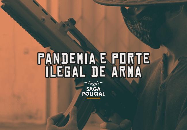 Pandemia e porte ilegal de arma