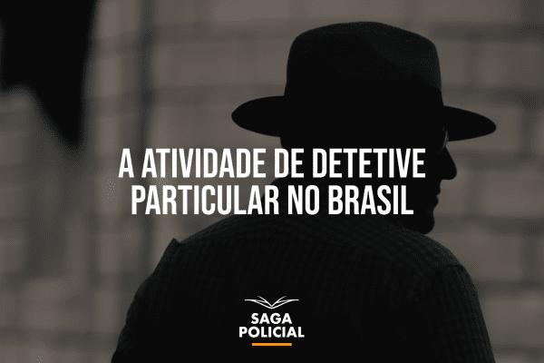 A ATIVIDADE DE DETETIVE PARTICULAR NO BRASIL